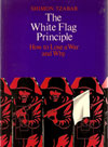 Shimon Tzabar - The White Flag Principle: How to lose a war